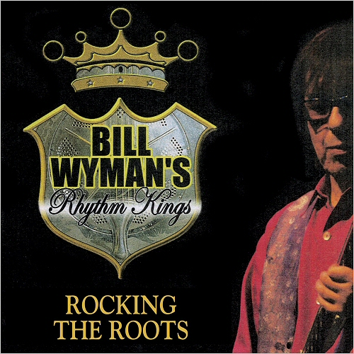 Bill Wyman's Rhythm Kings - Rocking The Roots cover (poster)